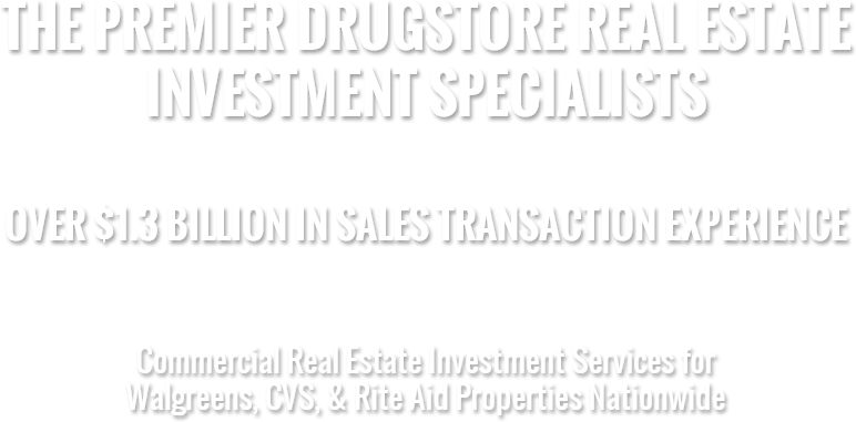 The Premier Drugstore Real Estate Investment Specialists